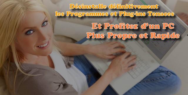 Désinstalle définitivement les Programmes et Plug-ins Tenaces Et Profitez d'un PC Plus Propre et Rapide