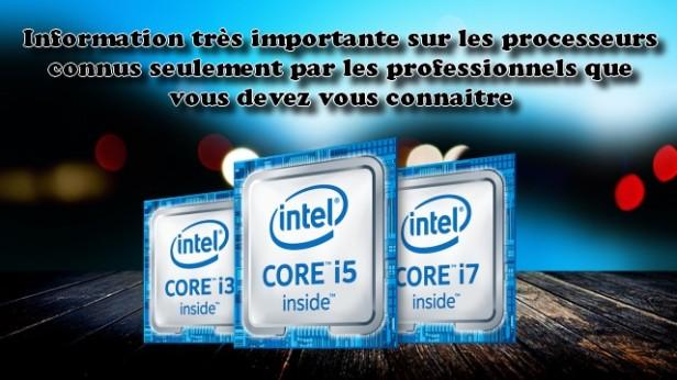 Information très importante sur les processeurs connus seulement par les professionnels que vous devez vous connaitre