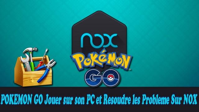 POKEMON GO Jouer sur son PC et Resoudre les Probleme Sur NOX