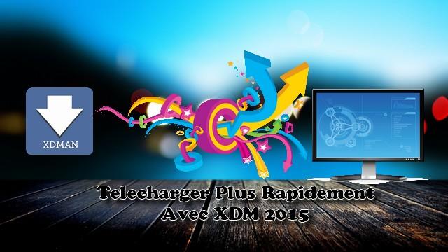 [Tuto]-Le-Programme-Le-Plus-Rapide-Et-Le-Meilleur-Pour-Telecharger-Vos-Données-XDM-2015