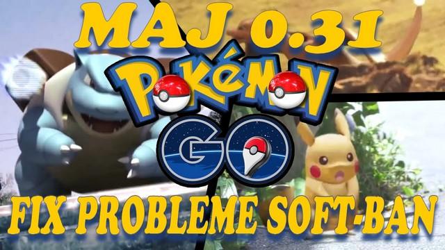 POKEMON GO MAJ 0 31 FIX PROBLEME SOFT BAN